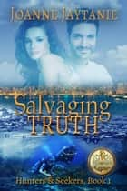 Salvaging Truth - Hunters & Seekers, #1 ebook by Joanne Jaytanie