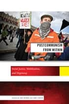 Postcommunism from Within - Social Justice, Mobilization, and Hegemony ebook by Jan Kubik, Amy Linch