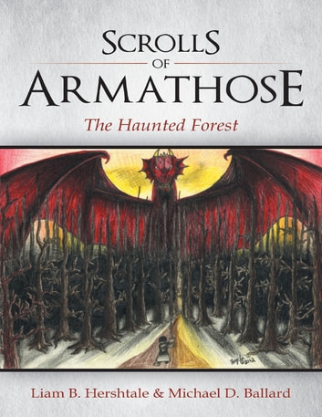 Scrolls of Armathose: The Haunted Forest ebook by Liam B. Hershtale,Michael D. Ballard