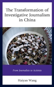 The Transformation of Investigative Journalism in China - From Journalists to Activists ebook by Haiyan Wang