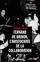 Fernand de Brinon, l'aristocrate de la Collaboration ebook by Gilbert Joseph
