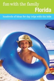 Fun with the Family Florida - Hundreds of Ideas for Day Trips with the Kids ebook by Stephen Morrill,Adele Del Woodyard