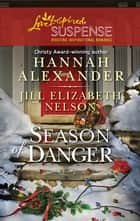 Season of Danger - Silent Night, Deadly Night\Mistletoe Mayhem ebook by Hannah Alexander, Jill Elizabeth Nelson