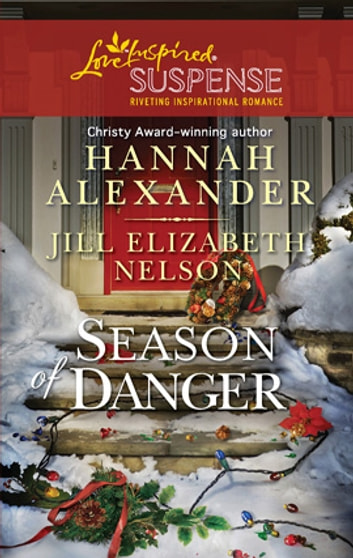 Season of Danger: Silent Night, Deadly Night\Mistletoe Mayhem - Silent Night, Deadly Night\Mistletoe Mayhem ebook by Hannah Alexander,Jill Elizabeth Nelson