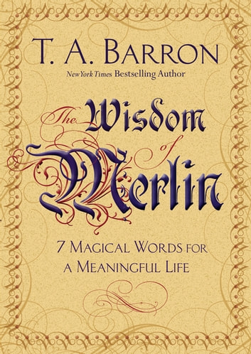 The Wisdom of Merlin - 7 Magical Words for a Meaningful Life ebook by T. A. Barron
