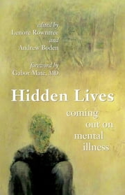 Hidden Lives - Coming Out on Mental Illness ebook by Lenore Rowntree,Andrew Boden,Gabor Maté