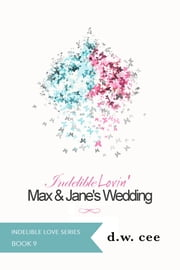 Indelible Lovin': Max & Jane's Wedding ebook by DW Cee