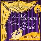 The Marquis Takes a Bride - Regency Royal 2 audiobook by M.C. Beaton