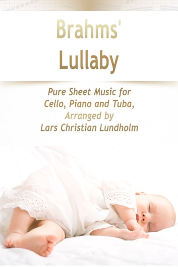 Brahms' Lullaby Pure Sheet Music for Cello, Piano and Tuba, Arranged by Lars Christian Lundholm ebook by Pure Sheet Music