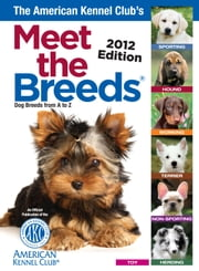 The American Kennel Club's Meet the Breeds ebook by American Kennel Club