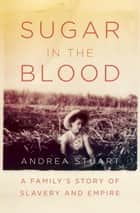 Sugar in the Blood ebook by Andrea Stuart