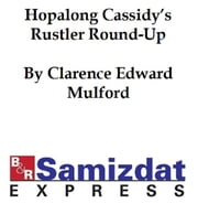 Hopalong Cassidy's Rustler Round-Up or Bar-20 ebook by Clarence Edward Mulford