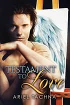 Testament to Love ebook by Ariel Tachna