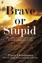 Brave or Stupid ebook by Tracey Christiansen,Yanne,Carl