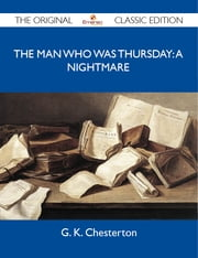 The Man Who Was Thursday: A Nightmare - The Original Classic Edition ebook by Chesterton G