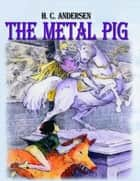 The Metal Pig ebook by Blago Kirof, Hans Christian Andersen