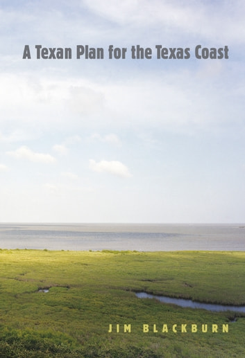 A Texan Plan for the Texas Coast eBook by James B. Blackburn Jr.