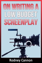 On Writing A Low Budget Screenplay ebook by Rodney Cannon