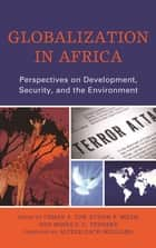 Globalization in Africa - Perspectives on Development, Security, and the Environment eBook by Usman A. Tar, Dauda Abubakar, Etham B. Mijah,...