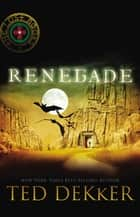 Renegade - The Lost Books, Book 3 ebook by Ted Dekker