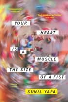 Your Heart Is a Muscle the Size of a Fist ebook by Sunil Yapa
