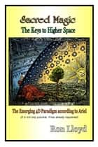 Sacred Magic - The Keys to Higher Space ebook by Ron Lloyd