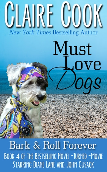 Must Love Dogs: Bark & Roll Forever ebook by Claire Cook