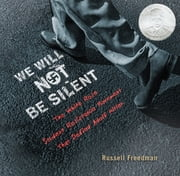 We Will Not Be Silent - The White Rose Student Resistance Movement That Defied Adolf Hitler ebook by Russell Freedman