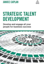 Strategic Talent Development - Develop and Engage All Your People for Business Success ebook by Janice Caplan
