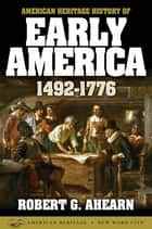 American Heritage History of Early America: 1492-1776 ebook by