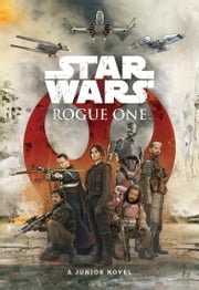 Rogue One Junior Novel ebook by Kobo.Web.Store.Products.Fields.ContributorFieldViewModel