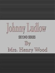 Johnny Ludlow, Second Series ebook by Mrs. Henry Wood