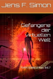 Gefangene der virtuellen Welt - PARATERRESTRIAL Bd.7 ebook by Jens F. Simon