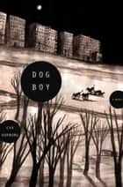 Dog Boy - A Novel ebook by Eva Hornung