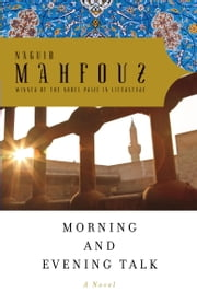 Morning and Evening Talk ebook by Naguib Mahfouz