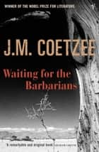 Waiting For The Barbarians ebook by J.M. Coetzee