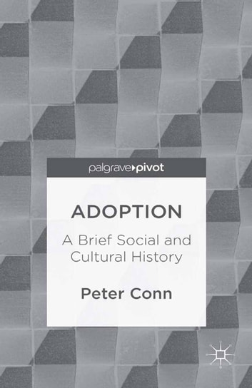 Adoption - A Brief Social and Cultural History ebook by P. Conn