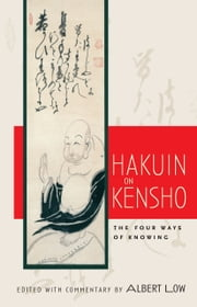 Hakuin on Kensho - The Four Ways of Knowing ebook by Albert Low,Hakuin