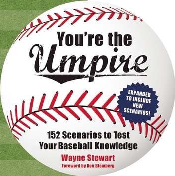 You're the Umpire - 152 Scenarios to Test Your Baseball Knowledge ebook by Wayne Stewart