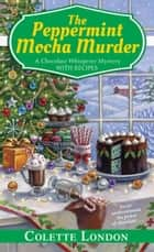 The Peppermint Mocha Murder ebook by Colette London