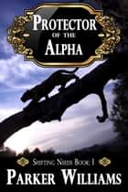 Protector of the Alpha ebook by Parker Williams