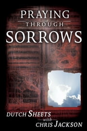 Praying Through Sorrows ebook by Dutch Sheets,Chris Jackson