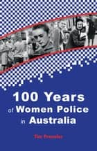 One Hundred Years of Women Police in Australia ebook by Tim Prenzler