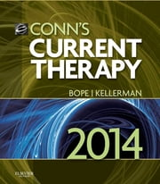 Conn's Current Therapy 2014 ebook by Edward T. Bope,Rick D. Kellerman
