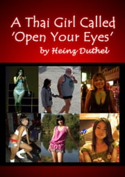 A Thai Girl Called - Open Your Eyes - MAI GLOOAH, MAI GLOOAH ebook by Heinz Duthel