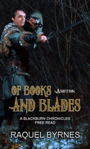 Of Books and Blades - A Blackburn Chronicles Free Read ebook by Raquel Byrnes