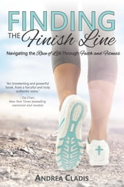Finding the FInish Line: Navigating the Race of Life Through Faith and Fitness ebook by Andrea Cladis