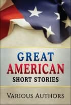 Great American Short Stories ebook by Various Authors, SBP Editors