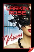 Visions ebook by Larkin Rose