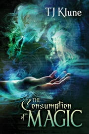 The Consumption of Magic - Tales From Verania, #3 ebook by Tj Klune
